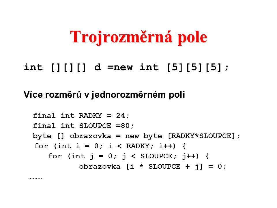 Trojrozměrná pole int [][][] d =new int [5][5][5];